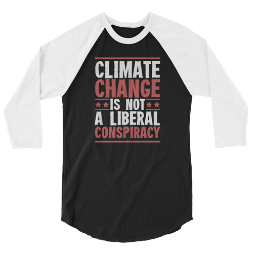 Climate Change Is Not A Liberal Conspiracy - 3/4 Sleeve Raglan Shirt