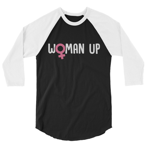 Woman Up - Feminist Feminism 3/4 sleeve raglan shirt