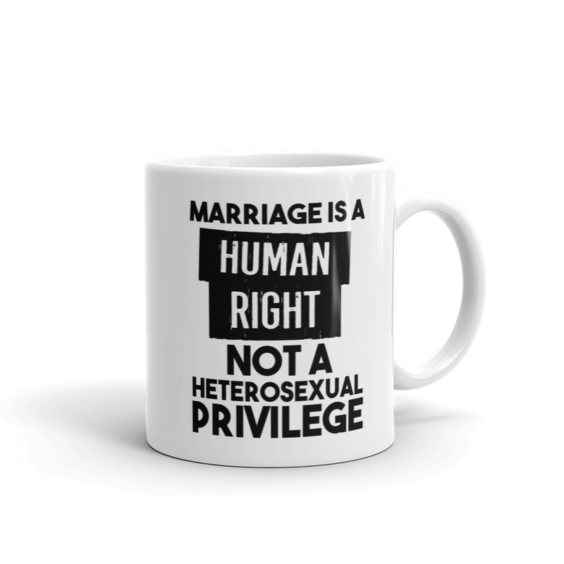 Marriage is a Human Right Not a Heterosexual Privilege - Coffee Mug