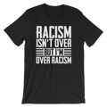Racism Isn't Over But I'm Over Racism - Unisex Short Sleeve T-Shirt - Cruel World Apparel Shirts Clothing