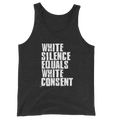 White Silence Equals White Consent - Unisex Tank Top