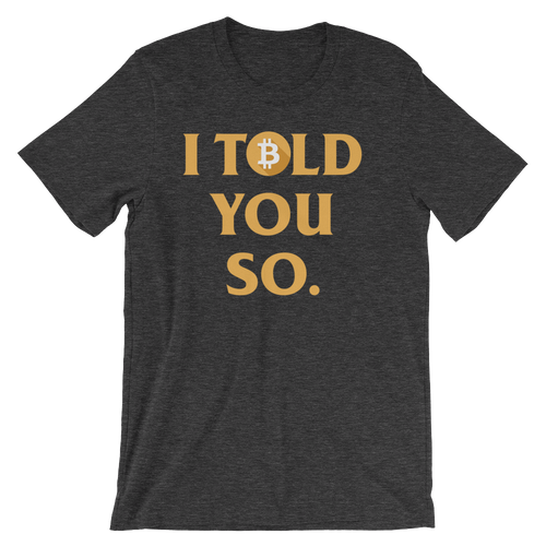 I Told You So Bitcoin - Short-Sleeve Unisex T-Shirt
