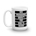 My Pronouns Aren't For You To Decide - Coffee Mug