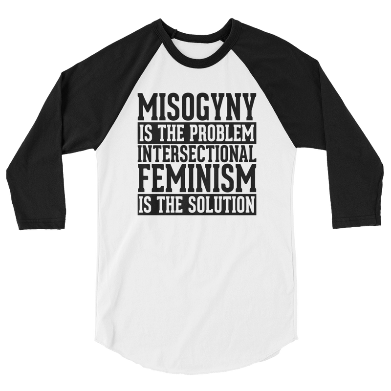Misogyny Is The Problem Intersectional Feminism Is The Solution - 3/4 Sleeve Raglan Shirt