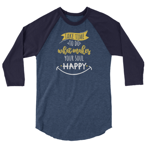Take Time To Do What Makes Your Soul Happy - Yoga 3/4 sleeve raglan shirt