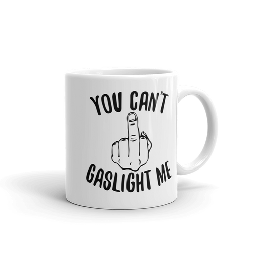 You Can't Gaslight Me - Coffee Mug