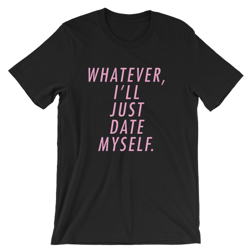 Whatever I'll Just Date Myself - Unisex Short Sleeve T-Shirt