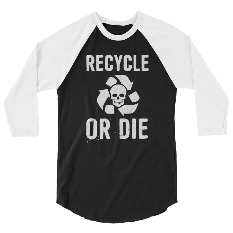 Recycle Or Die - 3/4 Sleeve Raglan Shirt