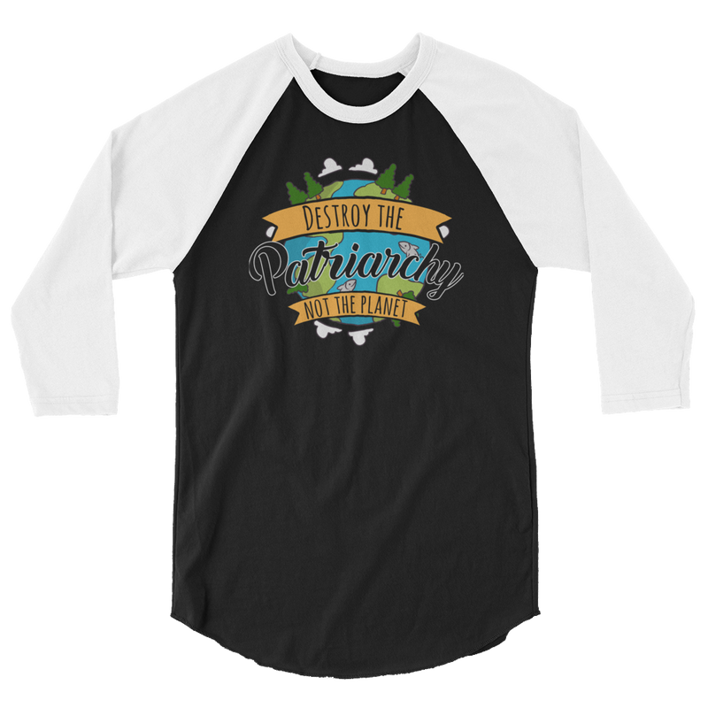 Destroy The Patriarchy Not The Planet - 3/4 Sleeve Raglan Shirt