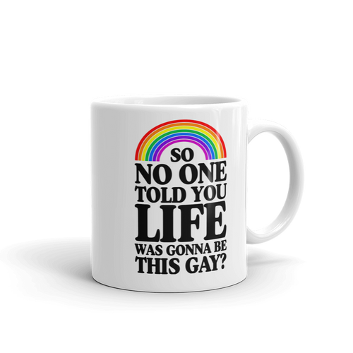 So No One Told You Life Was Gonna Be This Gay? Coffee Mug