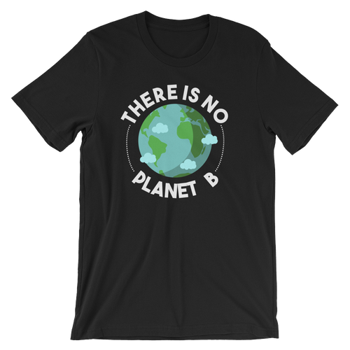 There Is No Planet B - Unisex Short Sleeve T-Shirt