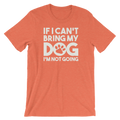 If I Can't Bring My Dog I'm Not Going - Rescue Dog Unisex Short Sleeve T-Shirt