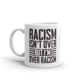 Racism Isn't Over But I'm Over Racism - Coffee Mug - Cruel World Apparel Shirts Clothing