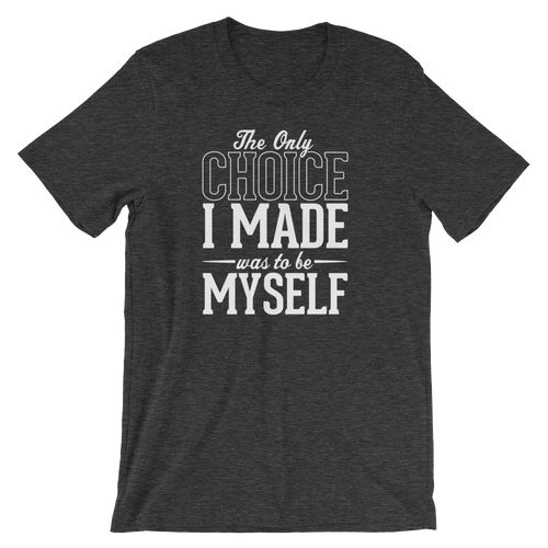 The Only Choice I Made Was To Be Myself - Unisex Short Sleeve T-Shirt