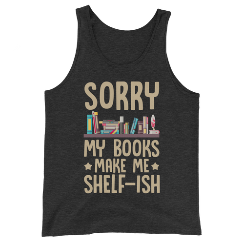 Sorry My Books Make Me Shelf-Ish Unisex Tank Top