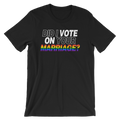 Did I Vote On Your Marriage? - Unisex Short Sleeve T-Shirt