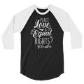Peace Love & Equal Rights For All - 3/4 Sleeve Raglan Shirt