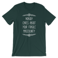 Nobody Cares About Your Fragile Masculinity - Unisex Short Sleeve T-Shirt
