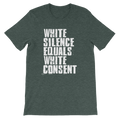 White Silence Equals White Consent - Unisex Short Sleeve T-Shirt