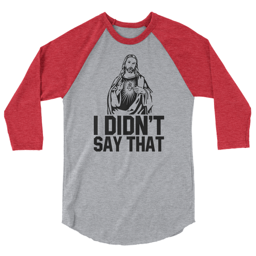 I Didn't Say That - 3/4 Sleeve Raglan Shirt