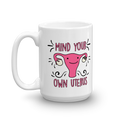 Mind Your Own Uterus - Coffee Mug