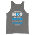 It's Getting Hot In Here So Take Climate Change Seriously - Unisex Tank Top