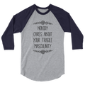 Nobody Cares About Your Fragile Masculinity - 3/4 Sleeve Raglan Shirt