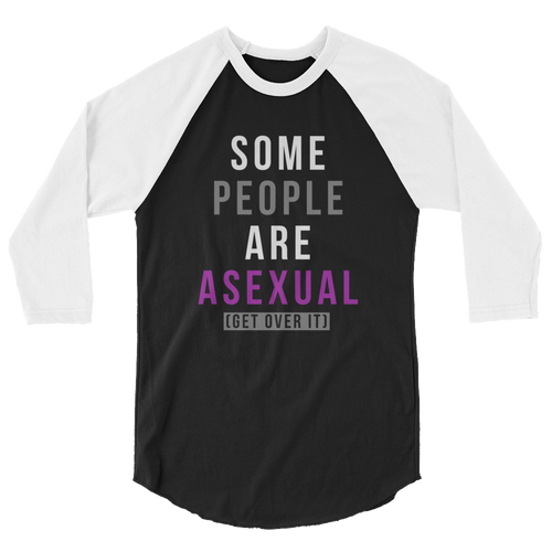 Some People Are Asexual Get Over It - 3/4 Sleeve Raglan Shirt
