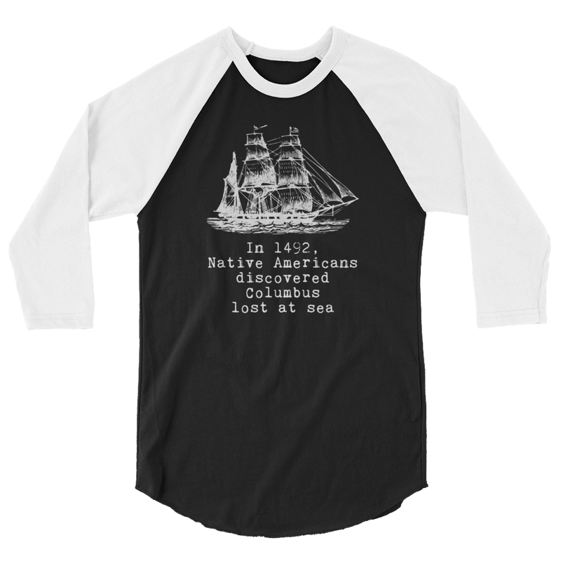 In 1492 Native Americans Discovered Columbus Lost At Sea - 3/4 Sleeve Raglan Shirt