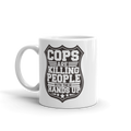 Cops Are Killing People With Their Hands Up - Coffee Mug