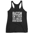 Racism Isn't Over But I'm Over Racism - Women's Tank Top - Cruel World Apparel Shirts Clothing