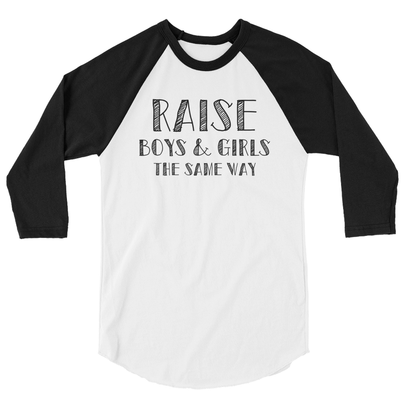 Raise Boys And Girls The Same Way - 3/4 Sleeve Raglan Shirt - Cruel World Apparel Shirts Clothing