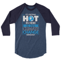 It's Getting Hot In Here So Take Climate Change Seriously - 3/4 Sleeve Raglan Shirt