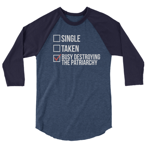 Single Taken Busy Destroying The Patriarchy - 3/4 Sleeve Raglan Shirt