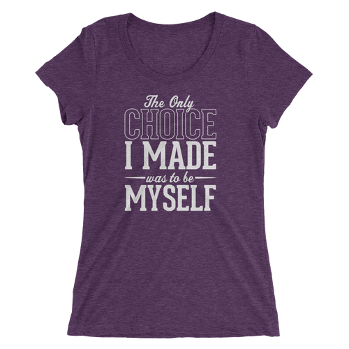 The Only Choice I Made Was To Be Myself - Ladies' Short Sleeve T-Shirt