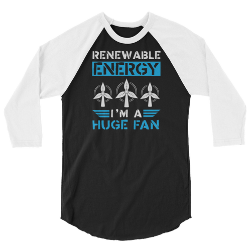 Renewable Energy I'm A Huge Fan - Funny Environmental Activist Gift - 3/4 sleeve raglan shirt