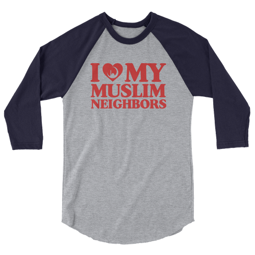 I Love My Muslim Neighbors - 3/4 Sleeve Raglan Shirt