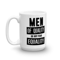 Men of Quality Do Not Fear Equality - Coffee Mug
