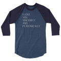 I Love You Sincerely And Platonically - 3/4 Sleeve Raglan Shirt