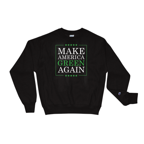 Make America Green Again - Planet Earth Environmental Activist Gift - Champion Sweatshirt