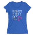 Feminism Is Not A Fad - Ladies' Short Sleeve T-Shirt