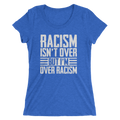 Racism Isn't Over But I'm Over Racism - Ladies' Short Sleeve T-Shirt - Cruel World Apparel Shirts Clothing