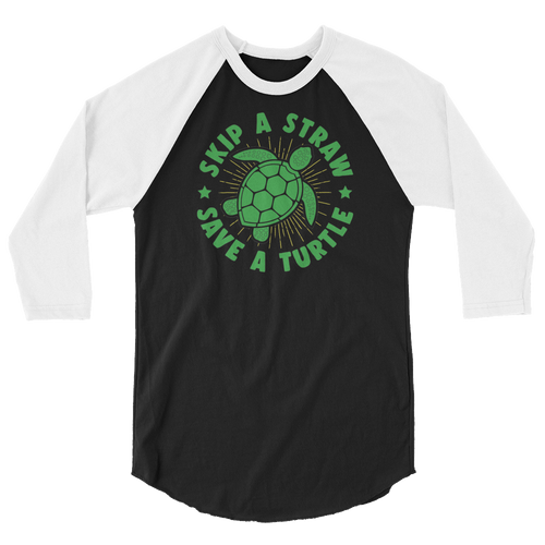 Skip A Straw Save A Turtle - Planet Earth Environmental Activist Gift - 3/4 sleeve raglan shirt