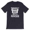 Marriage Is a Human Right Not A Heterosexual Privilege - Unisex Short Sleeve T-Shirt