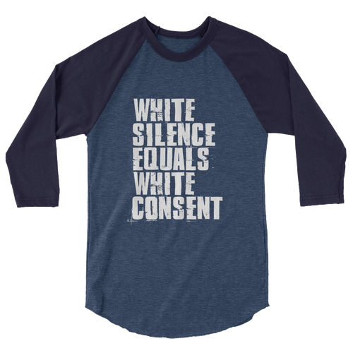 White Silence Equals White Consent - 3/4 Sleeve Raglan Shirt