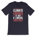 Climate Change Is Not A Liberal Conspiracy - Unisex Short Sleeve T-Shirt