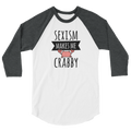 Sexism Makes Me Crabby - 3/4 Sleeve Raglan Shirt