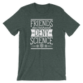 Friends Don't Let Friends Deny Science - Short-Sleeve Unisex T-Shirt