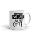 Dismantle the Patriarchy But First Coffee Mug