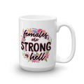 Females Are Strong As Hell - Coffee Mug